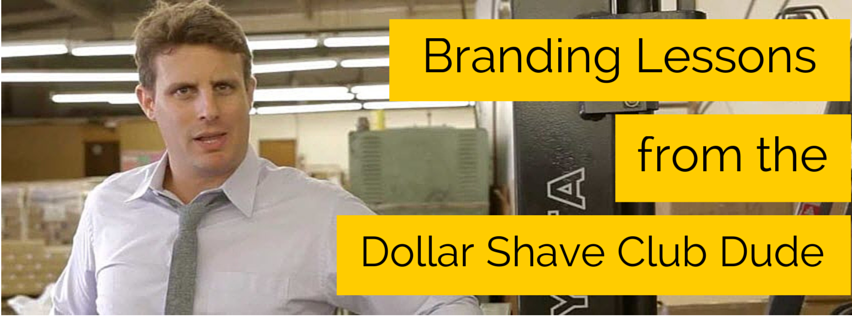 branding lessons from the dollar shave club dude