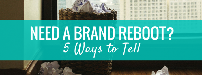 5 Ways to Tell If You Need a Brand Reboot