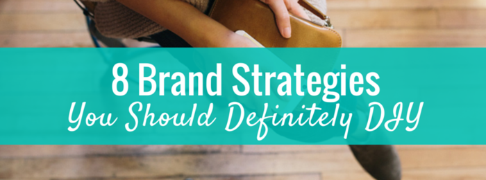 8 Brand Strategies You Should Definitely DIY