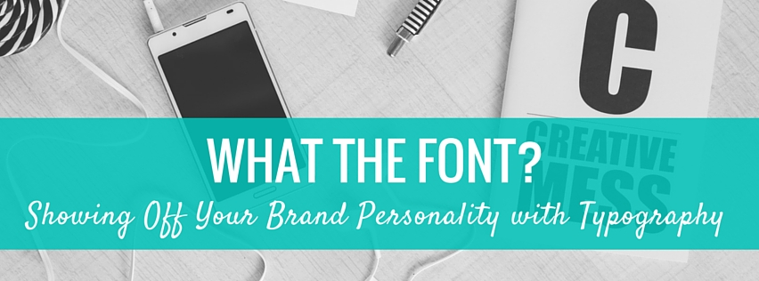 What the Font? Showing Off Your Brand Personality with Typography | www.fingerprintmarketing.com