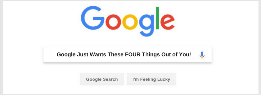Google Just Wants These 4 Things Out of You!