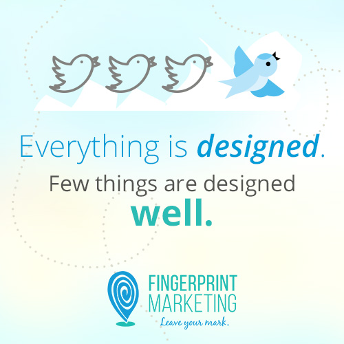 Everything is designed. Few things are designed well.