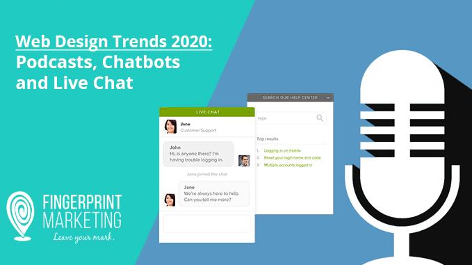 Web Design Trends 2020 Podcasts Chatbots And Live Chat Fingerprint Marketing