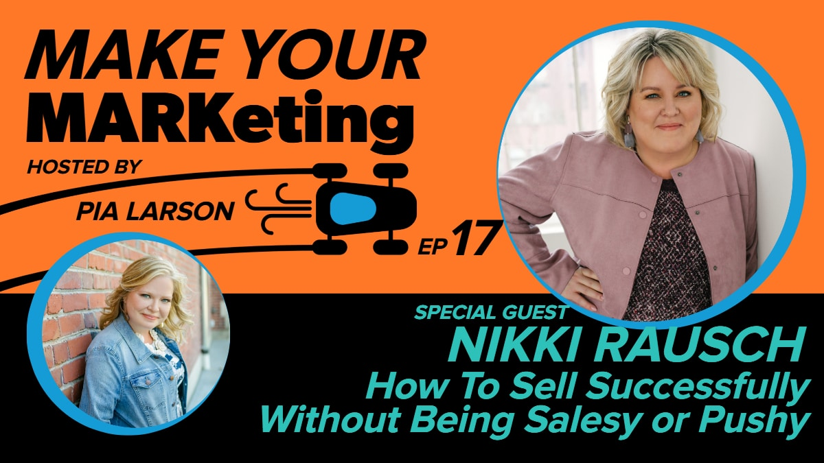 How To Sell Successfully Without Being Salesy or Pushy with Nikki Rausch